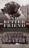 No Better Friend: One Man, One Dog, and Their Extraordinary Story of Courage and Survival in WWII (Thorndike Press Large Print Popular and Narrative Nonfiction Series)