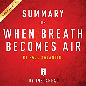 Summary of When Breath Becomes Air, by Paul Kalanithi | Includes Analysis Audiobook