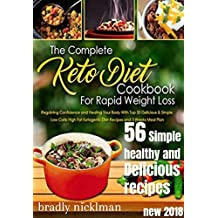 the complete keto diet cookbook for rapid wieght loss: Regaining Confidence and Healing Your Body With Top 56 Delicious  Simple Low Carb High Fat Ketogenic  Meal Plan (Weight Loss Cooking BookFor Be