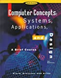 Computer Concepts : Systems, Applications and Designs / A Brief Course, Clark, James F. and Klooster, Dale H., 0538675268