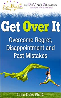 Get Over It:  Overcome Regret, Disappointment and Past Mistakes by [Kyle, Liisa]