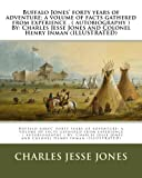 img - for Buffalo Jones' forty years of adventure; a volume of facts gathered from experience . ( autobiography ) By: Charles Jesse Jones and Colonel Henry Inman (ILLUSTRATED) book / textbook / text book