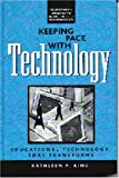 Keeping Pace with Technology : The Challenge and Promise for Higher Education Faculty, King, Kathleen P. and Kanpol, Barry, 157273471X