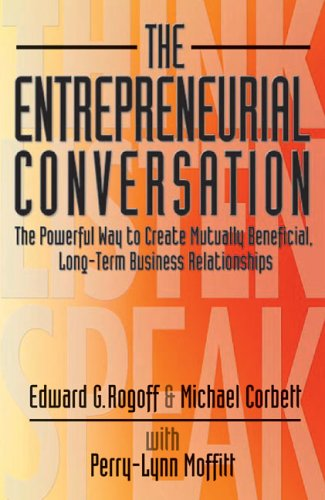 Download The Entrepreneurial Conversation: The Powerful Way to Create Mutually Beneficial, Long-Term Business Relationships pdf epub