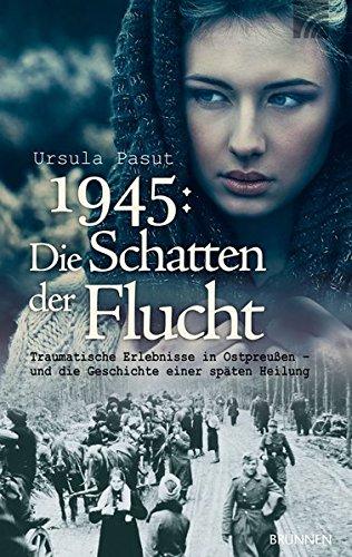 1945: Schatten der Flucht: Traumatische Erlebnisse in Ostpreußen – und die Geschichte einer späten Heilung