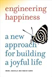 engineering happiness - Engineering Happiness: A New Approach for Building a Joyful Life