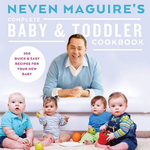 Download Neven Maguire's Complete Baby & Toddler Cookbook: 200 Quick and Easy Recipes for Your New Baby PDF
