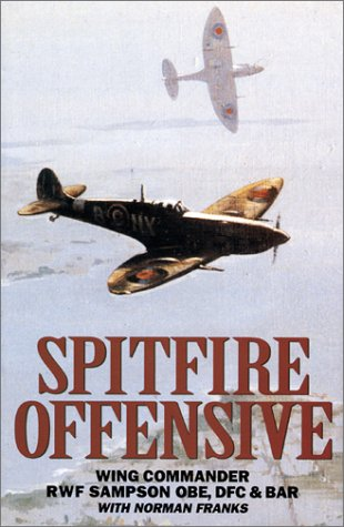 Download Spitfire Offensive: Graphic Account of Sampson's Three Years Flying Spitfires on Offensive Ops Over France PDF