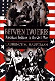 Between Two Fires, Laurence M. Hauptman, 002914180X