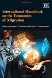 International Handbook on the Economics of Migration, Klaus F. Zimmermann, Amelie F. Constant, 1845426290
