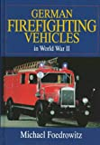 img - for German Firefighting Vehicles in World War II: (Schiffer Military/Aviation History) book / textbook / text book