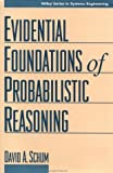 img - for The Evidential Foundations of Probabilistic Reasoning (Wiley Series in Systems Engineering and Management) by David A. Schum (1994-04-30) book / textbook / text book
