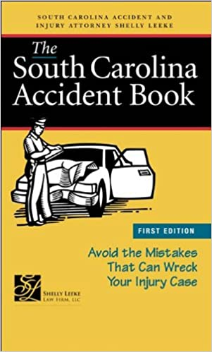 The South Carolina Accident Book: Avoid the Mistakes that Can Wreck Your Injury Case