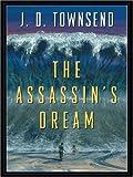 The Assassin's Dream, J. D. Townsend, 1410402630