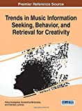 Trends in Music Information Seeking, Behavior, and Retrieval for Creativity (Advances in Multimedia and Interactive Technologies)