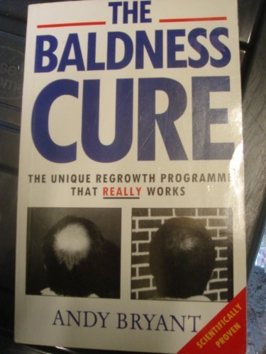 The Baldness Cure: The Unique Regrowth Programme That Really Works