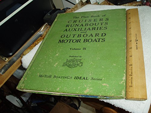 Runabout Boat Plans - The Plan Book of Cruisers, Runabouts, Auxiliaries and Outboard Motor Boats (Smartest and Most Up-To-Date Collection of Small Boat Designs, Volume IX)