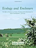 Ecology of Enclosure : The Effect of Enclosure on Society, Farming and the Environment in South Cambridgeshire, 1798-1850, Wittering, Shirley, 1905119445
