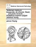Tentamen Medicum Inaugurale, de Chlorosi Quod, Pro Gradu Doctoris Eruditorum Examini Subjicit Jacobus Young, James Young, 1170376924