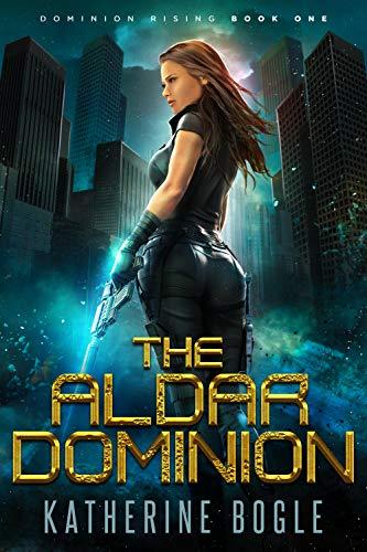 The Aldar Dominion: A Sci-Fi Dystopian Adventure (Dominion Rising Book 1)