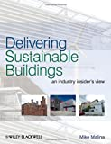 Delivering Sustainable Buildings : A Practical Guide for and Renewable Technologies, Malina, Mike and Fletcher, Karen, 1405194170
