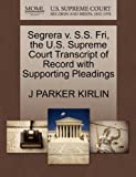 Segrera V. S. S. Fri, the U. S. Supreme Court Transcript of Record with Supporting Pleadings, J. Parker Kirlin, 1270169270