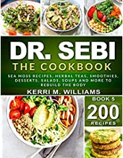 DR. SEBI: The Cookbook: From Sea moss meals to Herbal teas, Smoothies, Desserts, Salads, Soups & Beyond…200+ Electric Alkaline Recipes to Rejuvenate the Body
