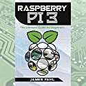 Raspberry Pi: The Ultimate Step-by-Step Guide to Take You from Beginner to Expert Audiobook by James Fahl Narrated by Trevor Clinger