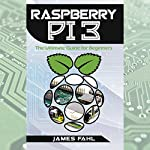 Raspberry Pi: The Ultimate Step-by-Step Guide to Take You from Beginner to Expert | James Fahl
