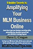 9 Insider Secrets to: Amplifiying Your MLM Business Online, Dave Crogan, 1430321563