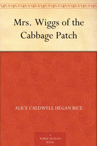 Mrs. Wiggs of the Cabbage Patch by Alice Hegan Rice