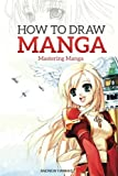 How to Draw Manga: Mastering Manga Drawings