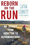 img - for Reborn on the Run: My Journey from Addiction to Ultramarathons book / textbook / text book