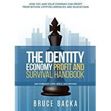 The Identity Economy Profit and Survival Handbook: How You and Your Company Can Profit From Bitcoin, Crytocurrencies, and Blockchain and Embrace GDPR, HIPAA and Beyond
