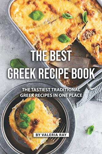 The Best Greek Recipe Book: The Tastiest Traditional Greek Recipes in One Place by Valeria Ray