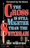 The Cross Is Still Mightier Than the Switchblade, Don Wilkerson, 1560432640
