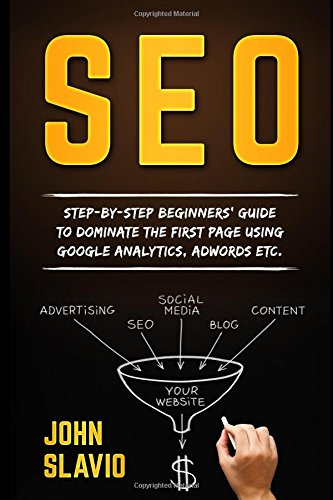 SEO-for-Beginners-Step-by-step-beginners-guide-to-dominate-the-first-page-using-Google-Analytics-Adwords-etc-Search-Engine-Optimization--Website-Promotion-to-get-traffic-from-Google