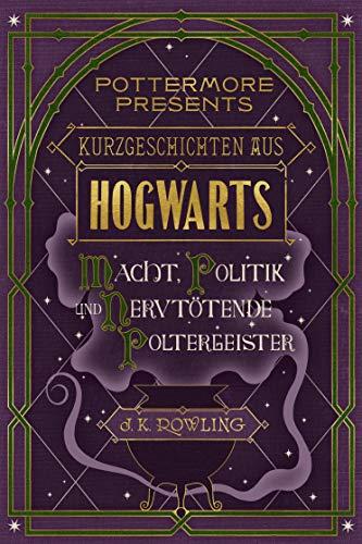 Kurzgeschichten aus Hogwarts: Macht, Politik und nervtötende Poltergeister (Kindle Single) (Pottermore Presents 2) (German Edition) por J.K. Rowling