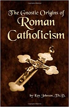 Book The Gnostic Origins of Roman Catholicism