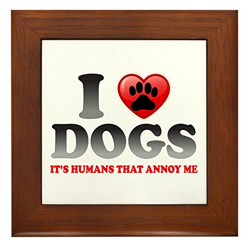 (Framed Tile Love Dogs It's Humans That Annoy Me)