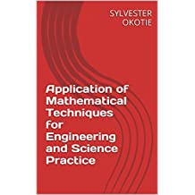 Application of Mathematical Techniques for Engineering and Science Practice