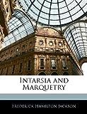 Intarsia and Marquetry, Frederick Hamilton Jackson, 1144114020