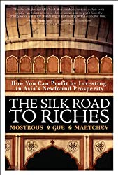The Silk Road to Riches: How You Can Profit by Investing in Asia's Newfound Prosperity