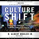Culture Shift: Engaging Current Issues with Timeless Truth Audiobook by Albert Mohler Narrated by Albert Mohler