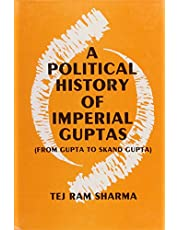 A Political History of the Imperial Guptas: From Gupta to Skandagupta