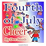 Fourth of July Cheer: A Rhyming Picture Book for Children about the Fourth of July, July 4th Cheer and Family Fun on the Fourth of July