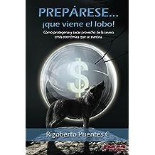 Prepárese... Que viene el lobo!: Cómo protegerse y sacar provecho de la severa crisis económica que se avecina (Spanish Edition)