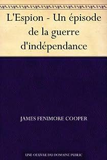 L'espion : Un épisode de la guerre d'indépendance par Cooper