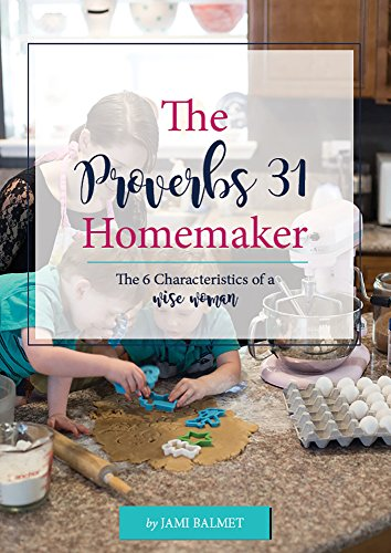 The Proverbs 31 Homemaker: The 6 Characteristics of a Wise Woman