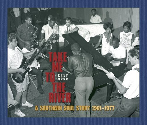 Take Me To The River: A Southern Soul Story 1961-1977 by Kent Records Uk
